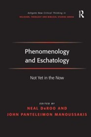 Phenomenology and Eschatology: Not Yet in the Now  -     Edited By: Neal DeRoo     By: John Panteleimon Manoussakis