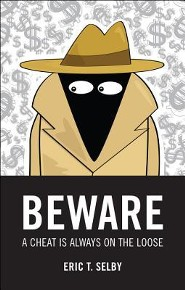 Beware: A Cheat Is Always on the Loose  -     By: Eric T. Selby