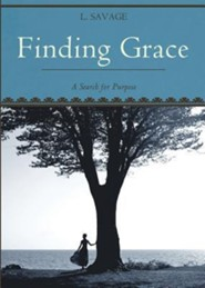 Finding Grace: A Search for Purpose  -     By: L. Savage