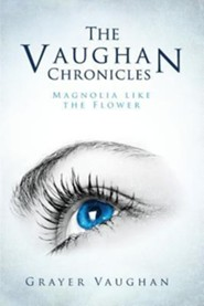 The Vaughan Chronicles: Magnolia, Like the Flower  -     By: Grayer Vaughan