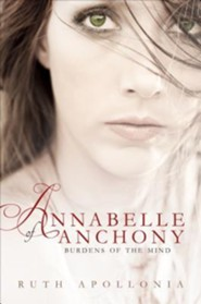 Annabelle of Anchony: Burdens of the Mind  -     By: Ruth Apollonia