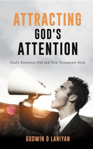 Attracting God's Attention  -     By: Godwin O. Laniyan