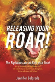 Releasing Your Roar!  -     By: Jennifer Belgrade
