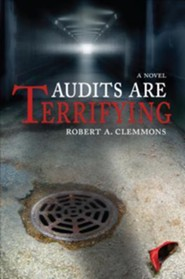 Audits Are Terrifying  -     By: Robert A. Clemmons