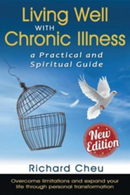 Living Well with Chronic Illness  -     By: Richard Cheu