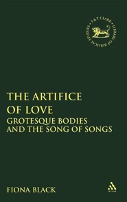 The Artifice of Love: Grotesque Bodies and the Song of Songs  -     By: Fiona Black