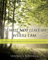 He Will Not Leave Me Where I Am  -     By: Veronica Roderick