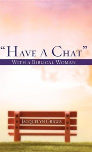 Have a Chat with a Biblical Woman  -     By: Jacquelyn Griggs