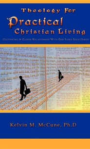 Theology for Practical Christian Living  -     By: Kelvin M. McCune