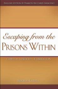 Escaping from the Prisons Within: Ethics as a Process of Liberation  -     By: Rogelio Cuesta