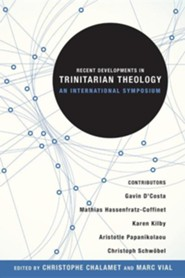 Recent Developments in Trinitarian Theology: An International Symposium  -     Edited By: Christophe Chalamet, Marc Vial     By: Edited by Christophe Chalamet & Marc Vial