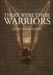 There Were These Warriors  -     By: Gerry Monasterial