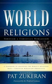 World Religions Through a Christian Worldview  -     By: Pat Zukeran