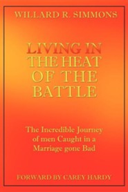 Living in the Heat of the Battle  -     By: Willard R. Simmons