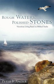 Rough Waters, Polished Stones  -     By: Peter B. Angier