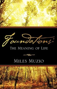 Foundations: The Meaning Of Life  -     By: Miles Muzio