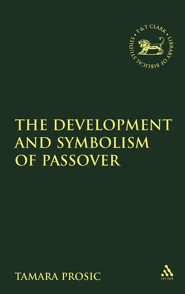 The Development and Symbolism of Passover Until 70 CE  -     By: Tamara Prosic