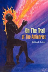 On the Trail of the Antichrist  -     By: Weldon P. Fritzel