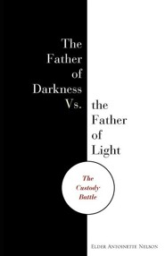 Father of Darkness vs. the Father of Light  -     By: Antoinette Nelson