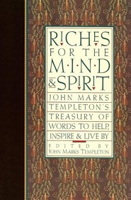Riches for the Mind and Spirit: John Marks Templeton's Treasury of Words to Help, Inspire, & Live by  -     Edited By: John Marks Templeton     By: John Marks Templeton(ED.) & James Ellison