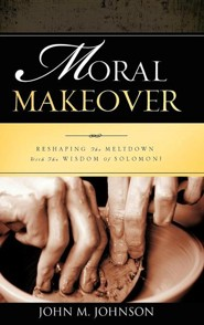 Moral Makeover  -     By: John M. Johnson