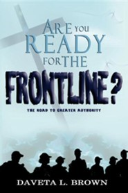 Are You Ready for the Frontline?  -     By: Daveta Brown