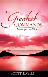 The Greatest Commands  -     By: Scott Bayles