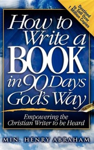 How to Write a Book in 90 Days God's Way  -     By: Henry Abraham