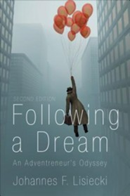 Following a Dream: An Adventreneur's Odyssey, Edition 0002  -     By: Johannes F. Lisiecki