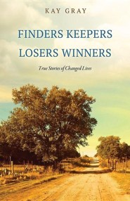 Finders Keepers Losers Winners  -     By: Kay Gray