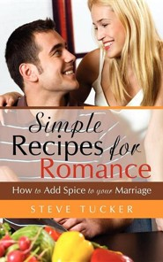 Simple Recipes for Romance  -     By: Steve Tucker
