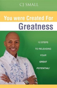 You Were Created for Greatness  -     By: CJ Small