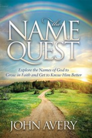 The Name Quest: Explore the Names of God to Grow in Faith and Get to Know Him Better  -     By: John Avery