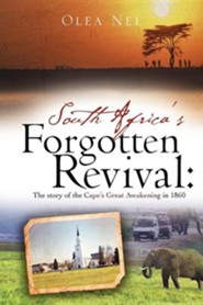 South Africa's Forgotten Revival: The Story of the Cape's Great Awakening in 1860  -     By: Olea Nel