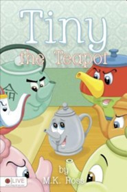 Tiny the Teapot  -     By: M.K. Ross