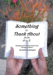 Something to Thank about from A to Z  -     By: Hertistine Washington