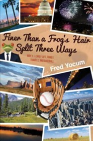 Finer Than a Frog's Hair Split Three Ways: Way 1 - Early Life, Family, Travels, and Baseball  -     By: Fred Yocum