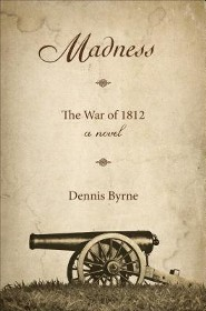 Madness: The War of 1812  -     By: Dennis Byrne