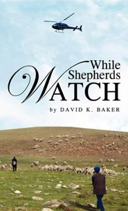 While Shepherds Watch  -     By: David K. Baker