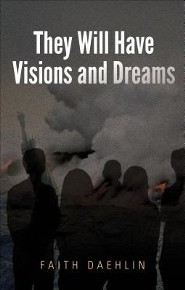 They Will Have Visions and Dreams  -     By: Faith Daehlin