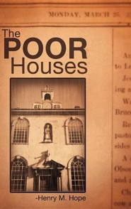 The Poor Houses  -     By: Henry M. Hope