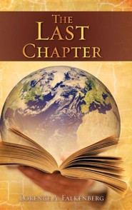 The Last Chapter  -     By: Lorence A. Falkenberg