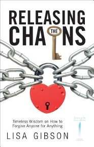 Releasing the Chains: Timeless Wisdom on How to Forgive Anyone for Anything  -     By: Lisa Gibson