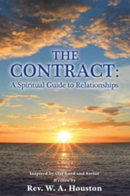 The Contract: A Spiritual Guild to Relationships  -     By: W.A. Houston