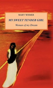 My Sweet Tender Girl  -     By: Mary Wismer