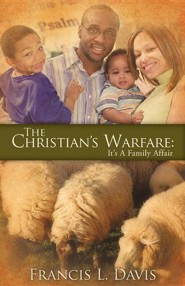 The Christian's Warfare: It's a Family Affair  -     By: Francis L. Davis