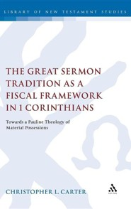 The Great Sermon Tradition as a Fiscal Framework in 1 Corinthians: Towards a Pauline Theology of Material Possessions  -     By: Christopher L. Carter