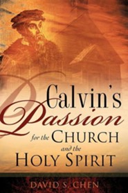 Calvin's Passion for the Church and the Holy Spirit  -     By: David S. Chen
