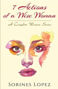 7 Actions of a Wise Woman  -     By: Sorines Lopez
