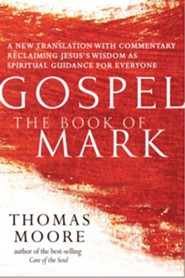 Gospel-The Book of Mark: A New Translation with Commentary-Jesus Spirituality for Everyone